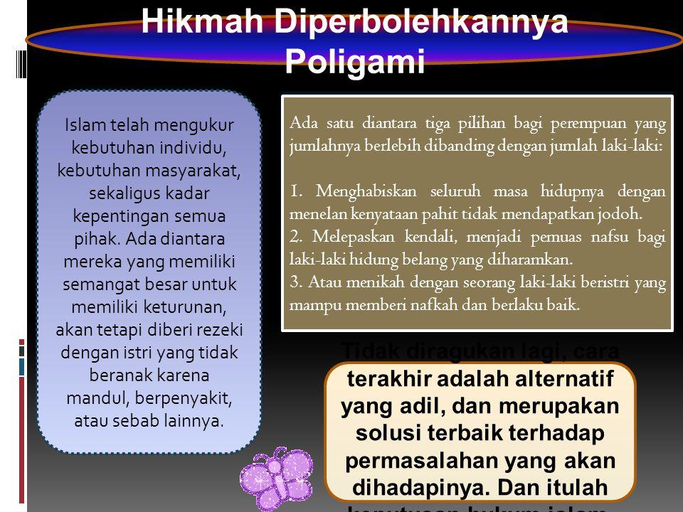 Hikmah Diperbolehkannya Poligami Islam telah mengukur kebutuhan individu, kebutuhan masyarakat, sekaligus kadar kepentingan semua pihak. Ada diantara