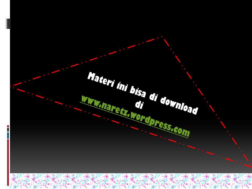 Materi ini bisa di download di www.naretz.wordpress.com www.naretz.wordpress.com