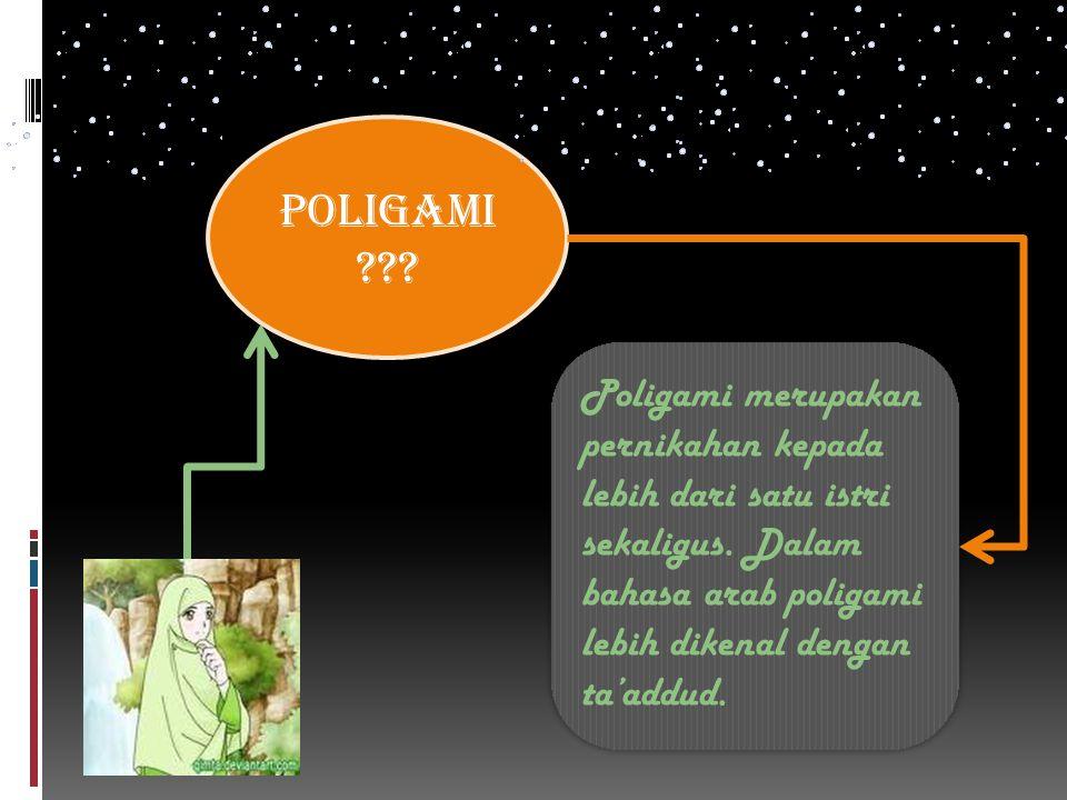 Poligami ??? Poligami merupakan pernikahan kepada lebih dari satu istri sekaligus. Dalam bahasa arab poligami lebih dikenal dengan ta'addud.