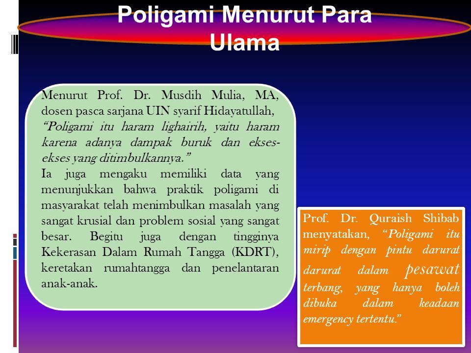 "Poligami Menurut Para Ulama Prof. Dr. Quraish Shibab menyatakan, "" Poligami itu mirip dengan pintu darurat darurat dalam pesawat terbang, yang hanya b"