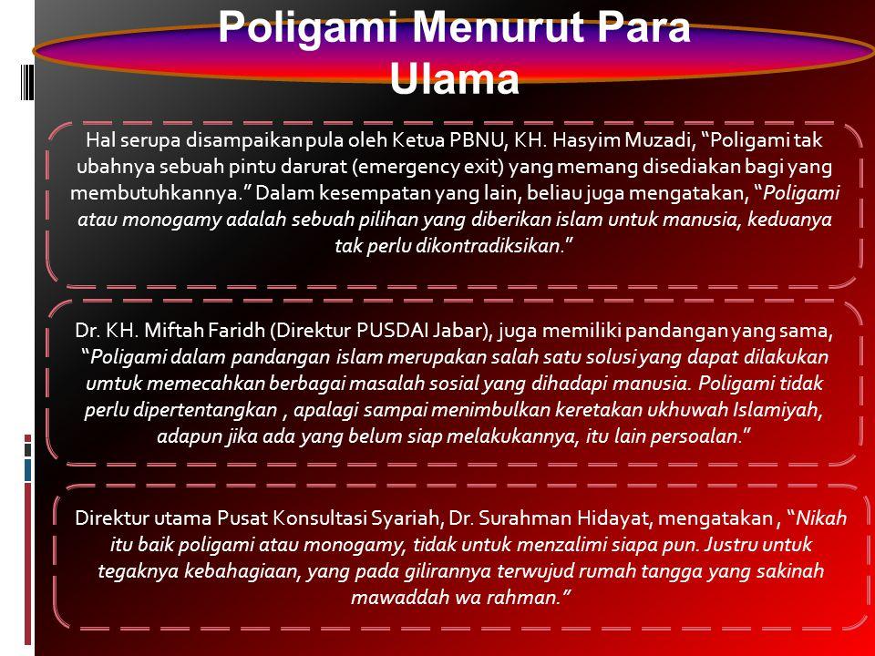 "Poligami Menurut Para Ulama Hal serupa disampaikan pula oleh Ketua PBNU, KH. Hasyim Muzadi, ""Poligami tak ubahnya sebuah pintu darurat (emergency exit"
