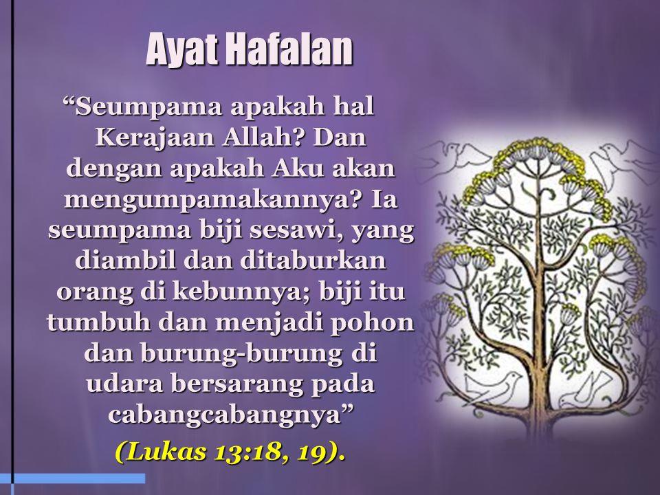 Ayat Hafalan Seumpama apakah hal Kerajaan Allah.Dan dengan apakah Aku akan mengumpamakannya.