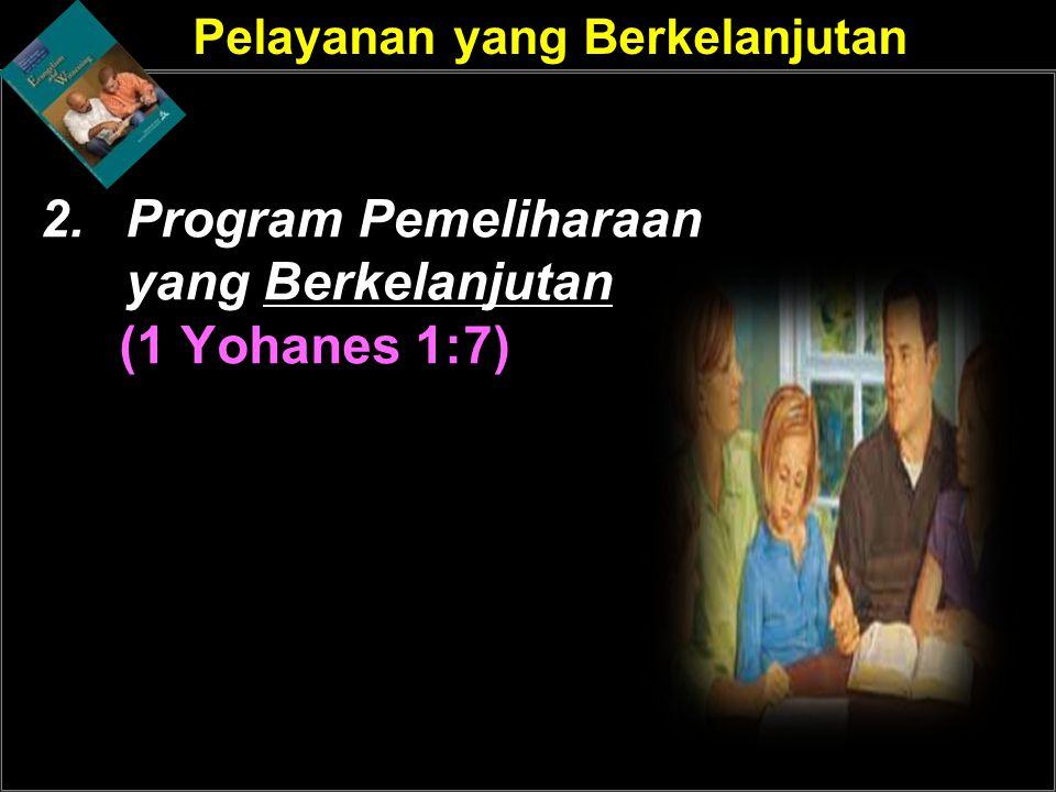 Pelayanan yang Berkelanjutan 2.Program Pemeliharaan yang Berkelanjutan (1 Yohanes 1:7)