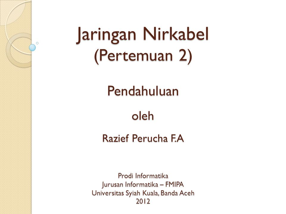 Jaringan Nirkabel (Pertemuan 2) Pendahuluan oleh Razief Perucha F.A Prodi Informatika Jurusan Informatika – FMIPA Universitas Syiah Kuala, Banda Aceh