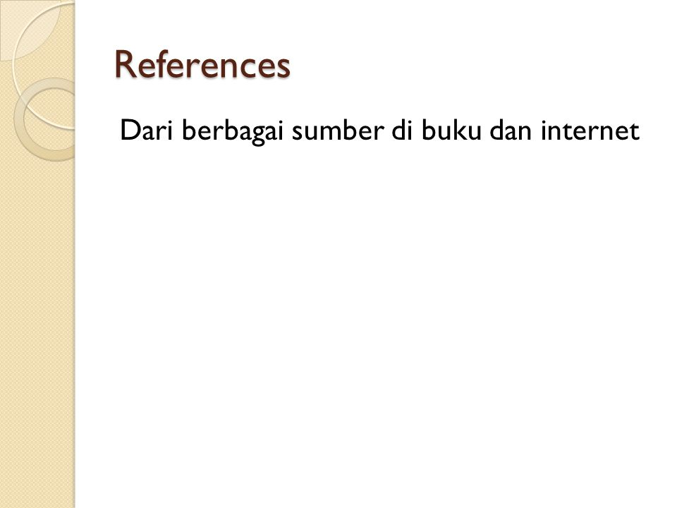 References Dari berbagai sumber di buku dan internet