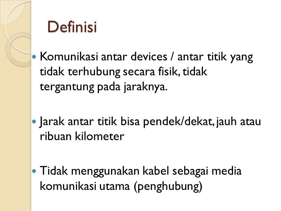 Definisi  Komunikasi antar devices / antar titik yang tidak terhubung secara fisik, tidak tergantung pada jaraknya.  Jarak antar titik bisa pendek/d