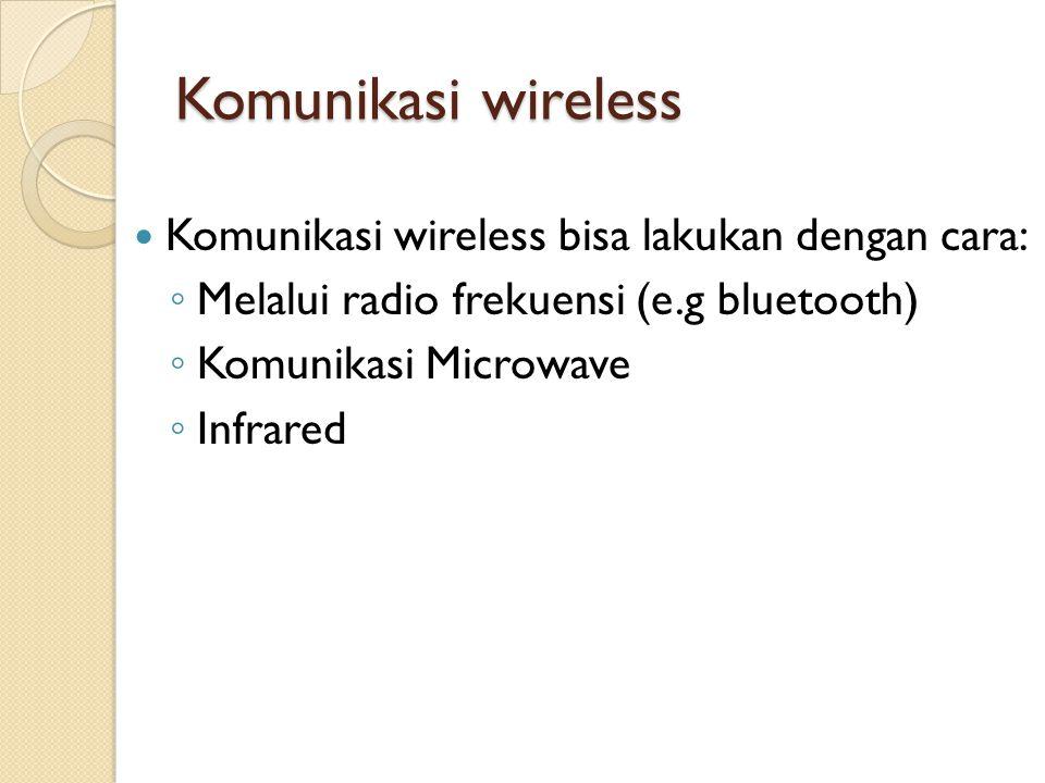 Komunikasi wireless  Komunikasi juga dapat dilakukan dengan cara: ◦ Point-to-point ◦ Point to multipoint ◦ Broadcasting ◦ Cellular networks ◦ etc