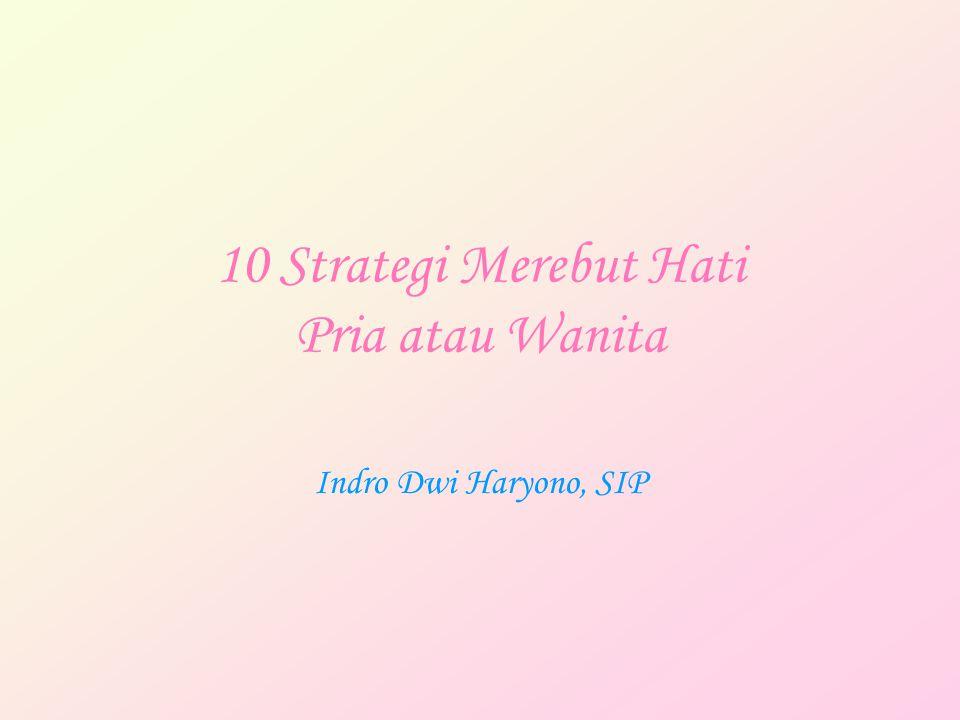 10 Strategi Merebut Hati Pria atau Wanita Indro Dwi Haryono, SIP