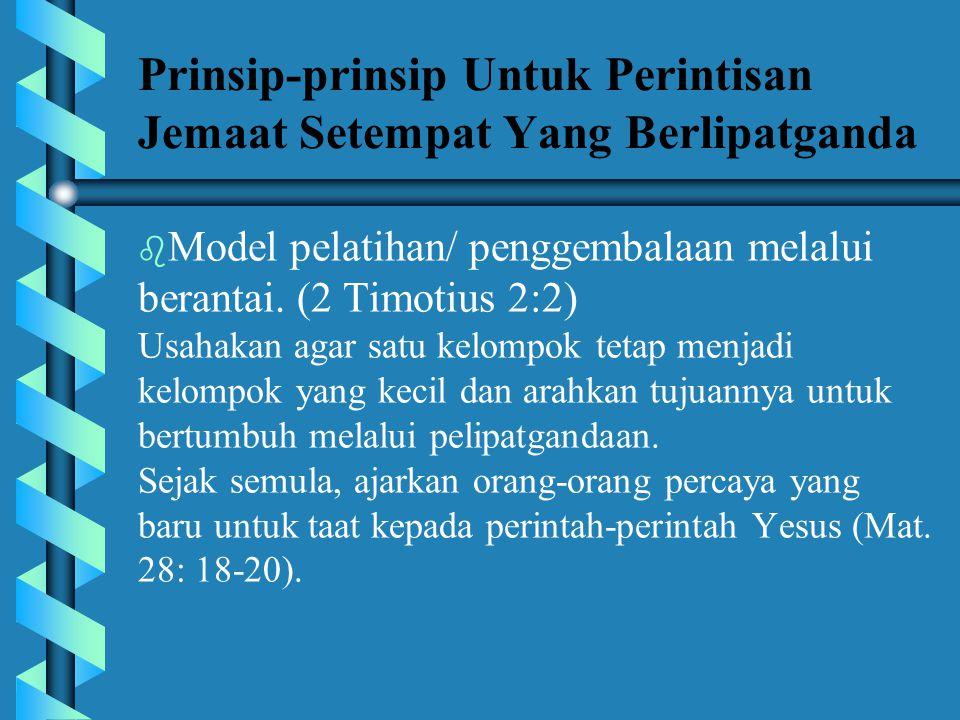 Prinsip-prinsip Untuk Perintisan Jemaat Setempat Yang Berlipatganda Prinsip 2:II Timotius 2:2 – model pelatihan penggembalaan melalui reaksi berantai.