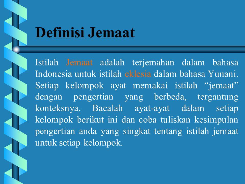 Definisi Jemaat Istilah Jemaat adalah terjemahan dalam bahasa Indonesia untuk istilah eklesia dalam bahasa Yunani.