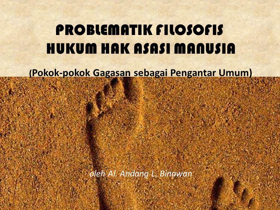PROBLEMATIK FILOSOFIS HUKUM HAK ASASI MANUSIA ( Pokok-pokok Gagasan sebagai Pengantar Umum) oleh Al.