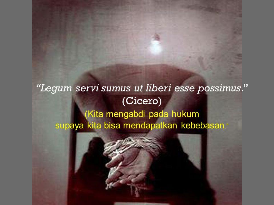 Legum servi sumus ut liberi esse possimus. (Cicero) ( Kita mengabdi pada hukum supaya kita bisa mendapatkan kebebasan.