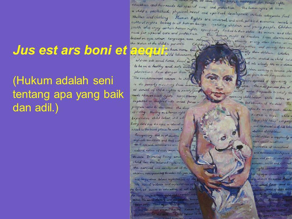 Jus est ars boni et aequi: (Hukum adalah seni tentang apa yang baik dan adil.)