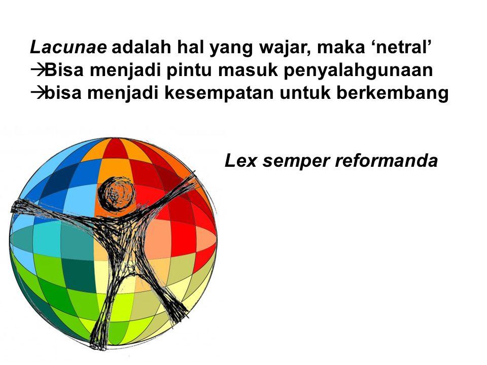 Lacunae adalah hal yang wajar, maka 'netral'  Bisa menjadi pintu masuk penyalahgunaan  bisa menjadi kesempatan untuk berkembang Lex semper reformand