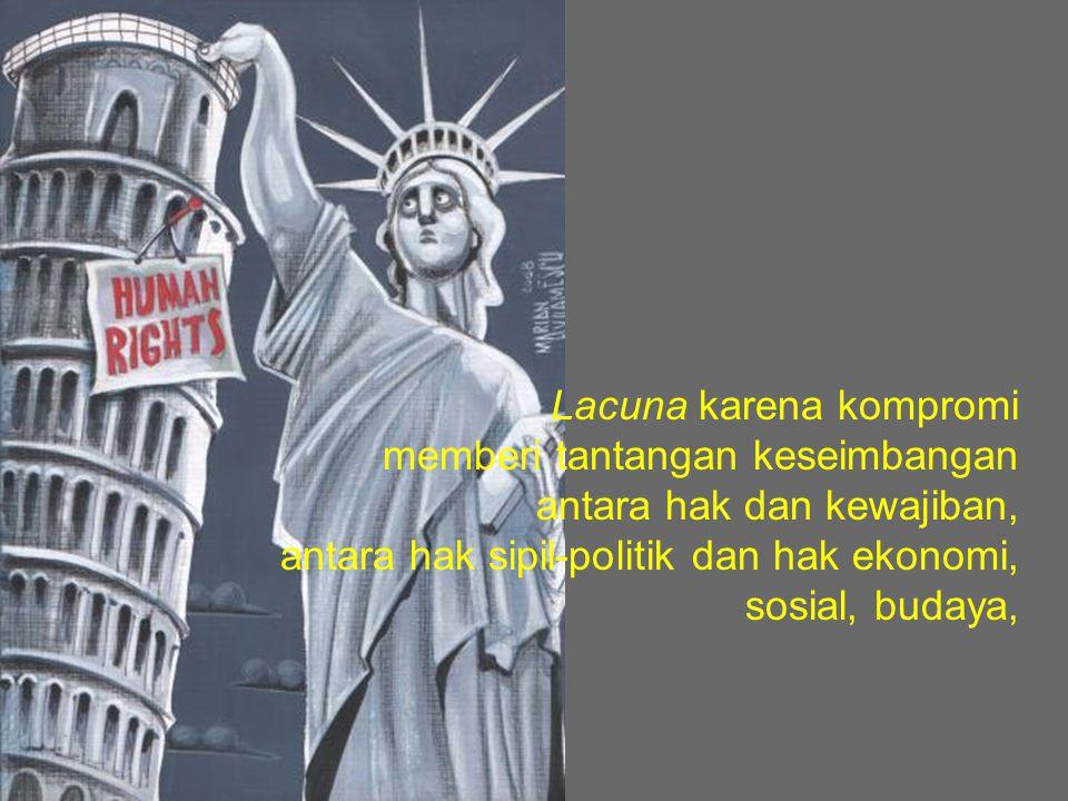 Lacuna karena kompromi memberi tantangan keseimbangan antara hak dan kewajiban, antara hak sipil-politik dan hak ekonomi, sosial, budaya,