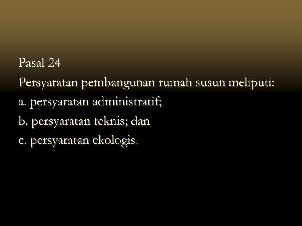 Pasal 24 Persyaratan pembangunan rumah susun meliputi: a.
