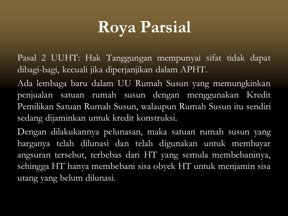 Roya Parsial Pasal 2 UUHT: Hak Tanggungan mempunyai sifat tidak dapat dibagi-bagi, kecuali jika diperjanjikan dalam APHT.