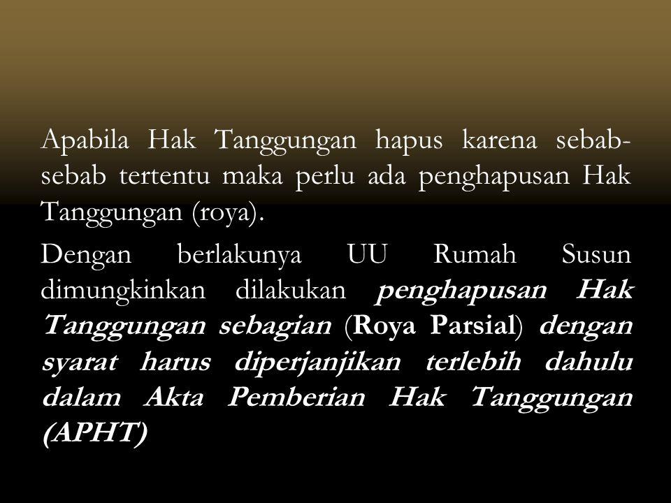 Apabila Hak Tanggungan hapus karena sebab- sebab tertentu maka perlu ada penghapusan Hak Tanggungan (roya).