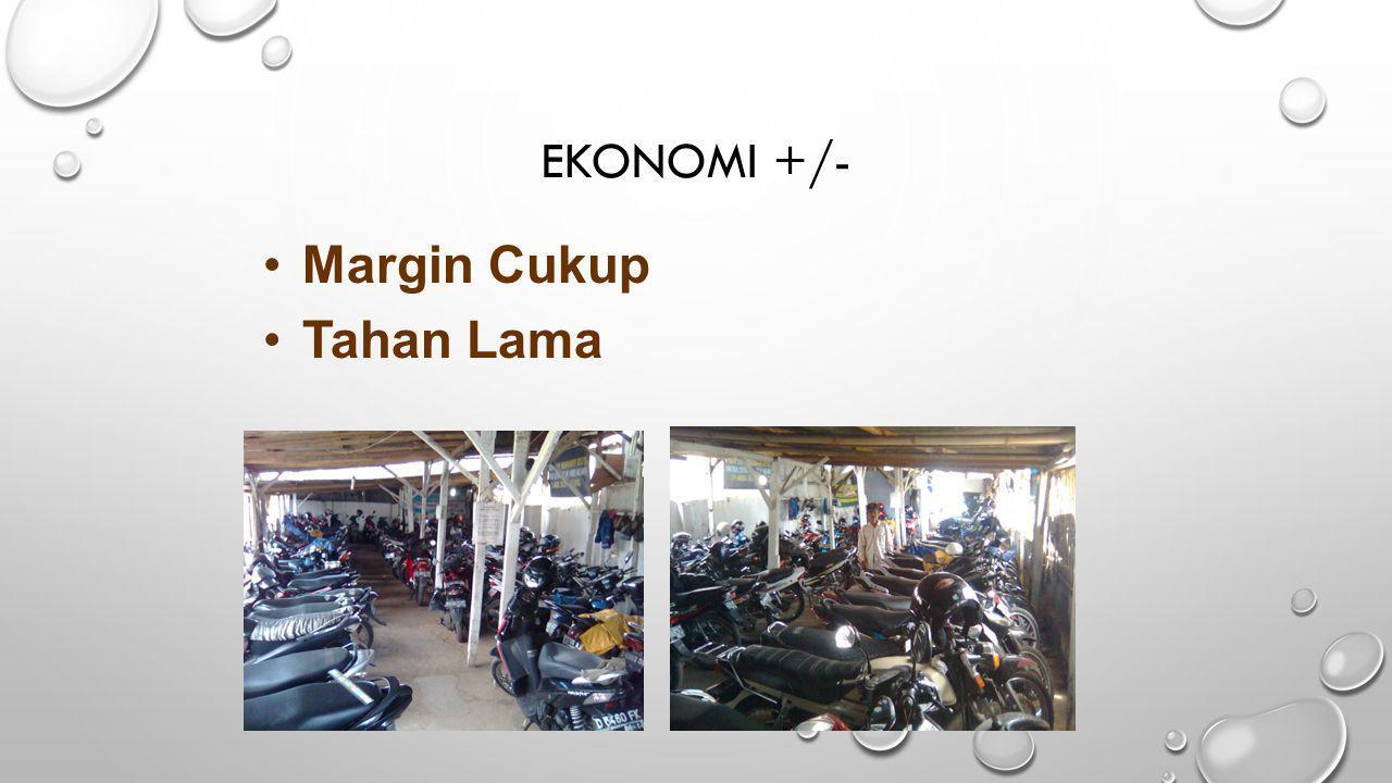 •Margin Cukup •Tahan Lama EKONOMI +/-