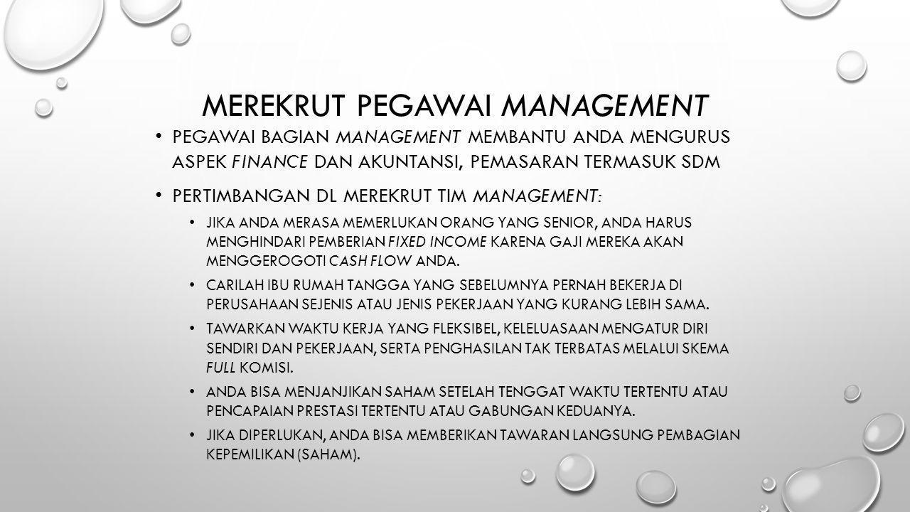 MEREKRUT PEGAWAI MANAGEMENT • PEGAWAI BAGIAN MANAGEMENT MEMBANTU ANDA MENGURUS ASPEK FINANCE DAN AKUNTANSI, PEMASARAN TERMASUK SDM • PERTIMBANGAN DL M