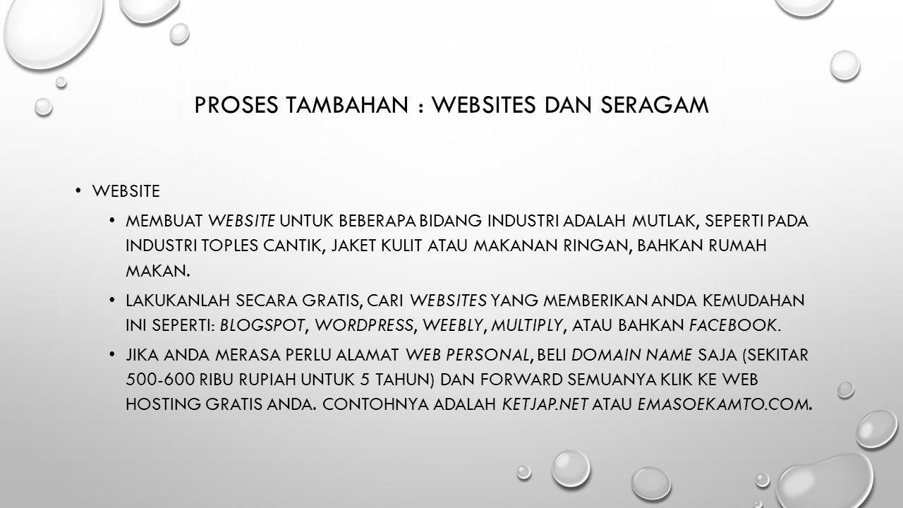 PROSES TAMBAHAN : WEBSITES DAN SERAGAM • WEBSITE • MEMBUAT WEBSITE UNTUK BEBERAPA BIDANG INDUSTRI ADALAH MUTLAK, SEPERTI PADA INDUSTRI TOPLES CANTIK,