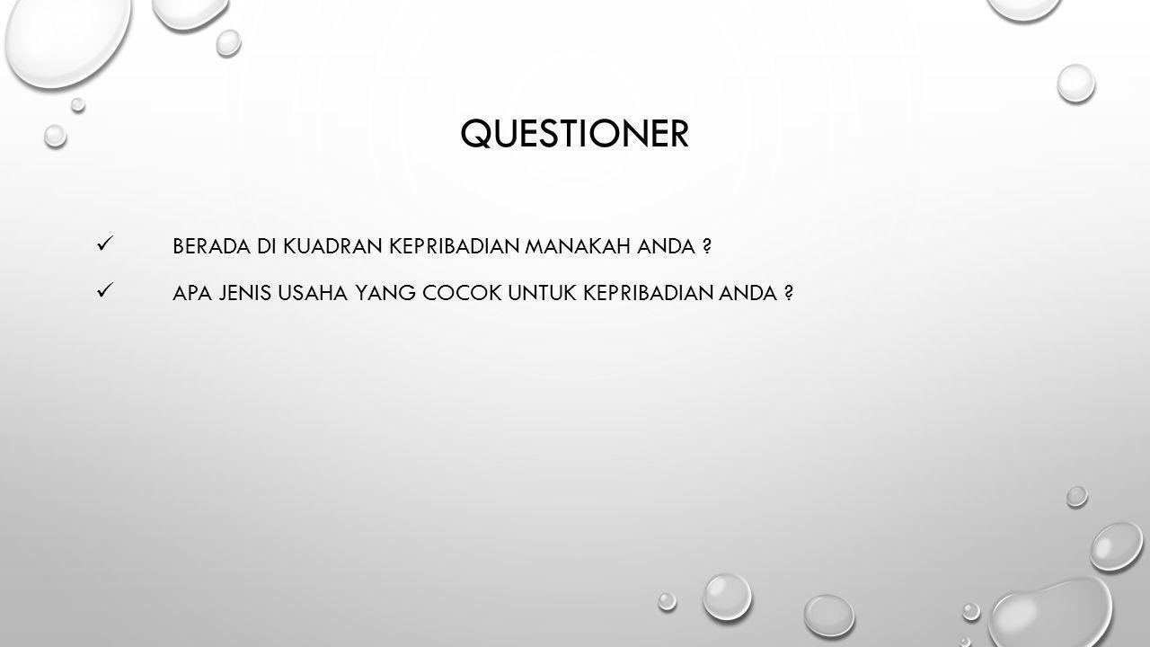 QUESTIONER  BERADA DI KUADRAN KEPRIBADIAN MANAKAH ANDA ?  APA JENIS USAHA YANG COCOK UNTUK KEPRIBADIAN ANDA ?
