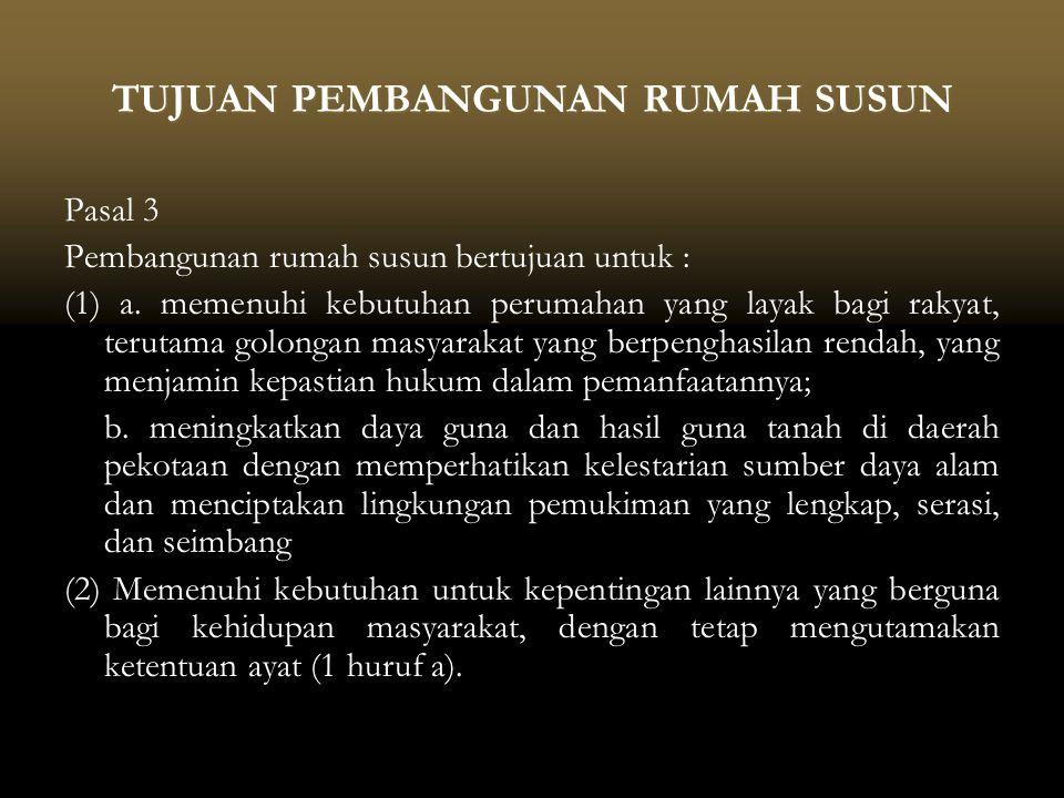 TUJUAN PEMBANGUNAN RUMAH SUSUN Pasal 3 Pembangunan rumah susun bertujuan untuk : (1) a.