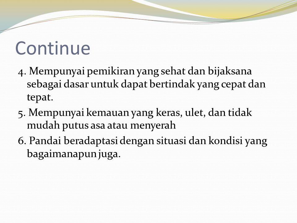Continue 4. Mempunyai pemikiran yang sehat dan bijaksana sebagai dasar untuk dapat bertindak yang cepat dan tepat. 5. Mempunyai kemauan yang keras, ul