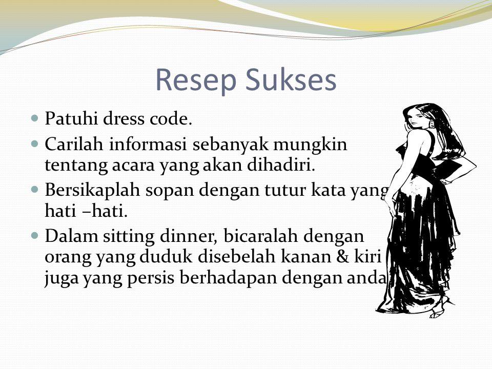 Resep Sukses  Patuhi dress code.  Carilah informasi sebanyak mungkin tentang acara yang akan dihadiri.  Bersikaplah sopan dengan tutur kata yang ha