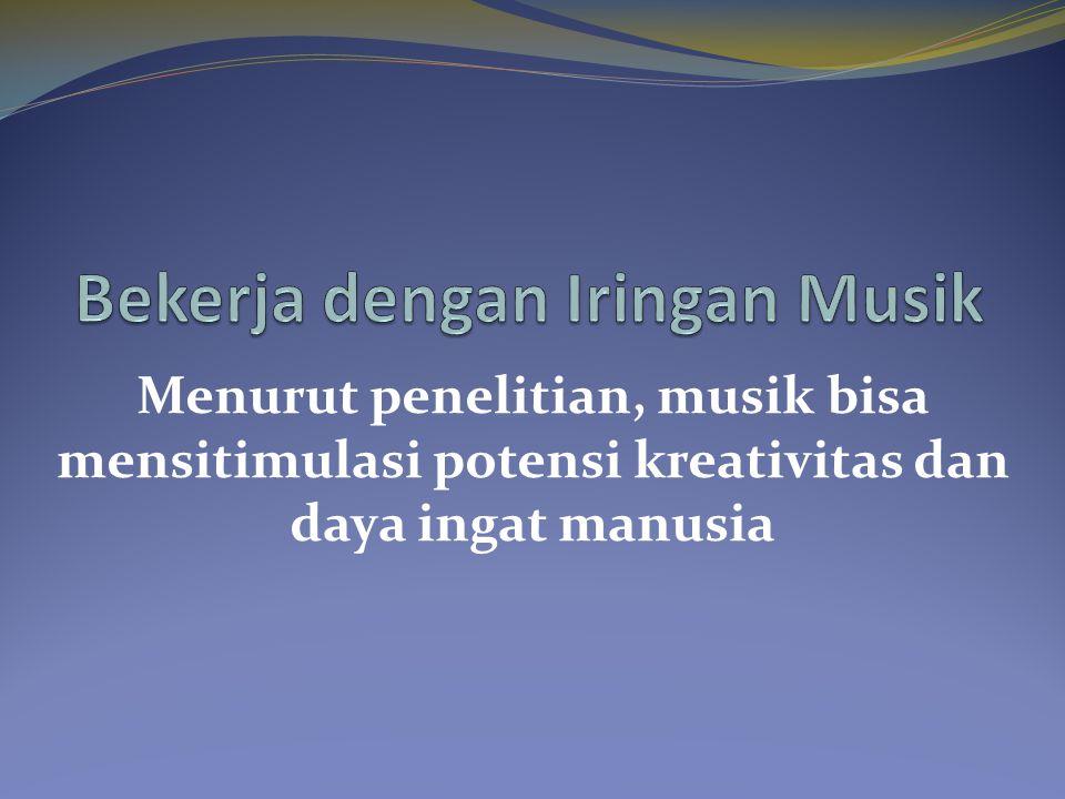 Menurut penelitian, musik bisa mensitimulasi potensi kreativitas dan daya ingat manusia
