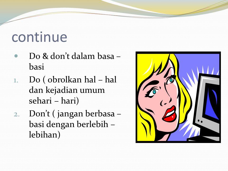 continue  Do & don't dalam basa – basi 1. Do ( obrolkan hal – hal dan kejadian umum sehari – hari) 2. Don't ( jangan berbasa – basi dengan berlebih –