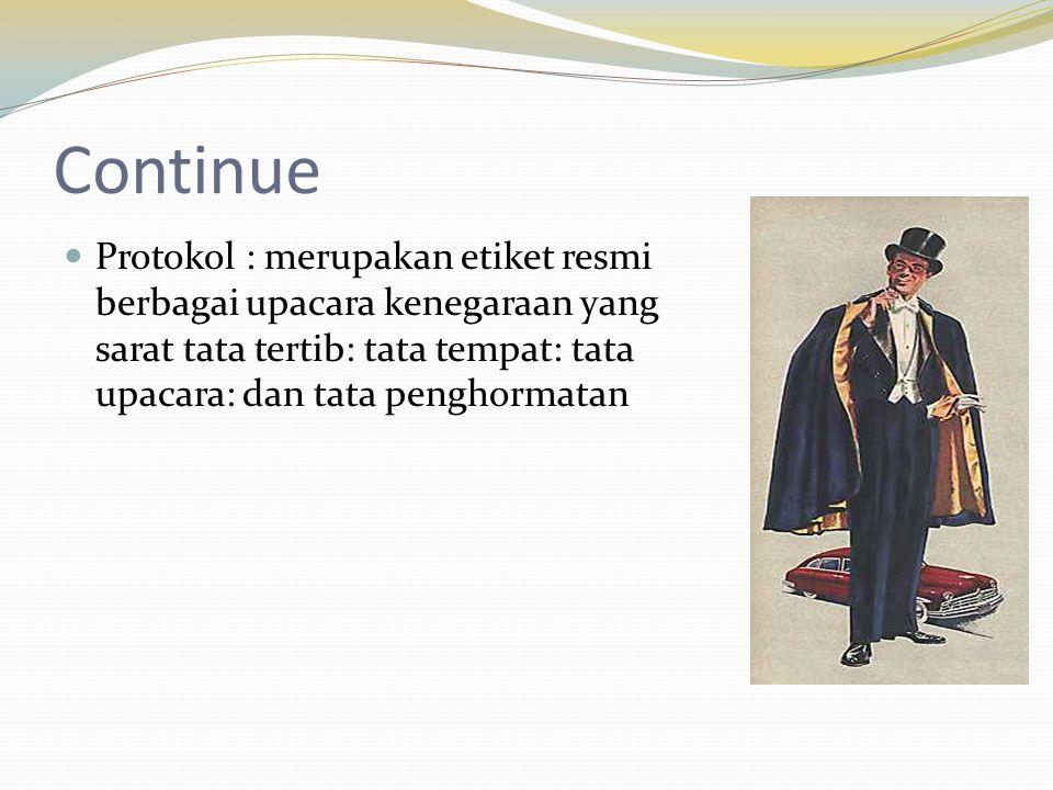 Continue  Protokol : merupakan etiket resmi berbagai upacara kenegaraan yang sarat tata tertib: tata tempat: tata upacara: dan tata penghormatan