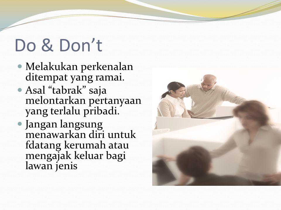 """Do & Don't  Melakukan perkenalan ditempat yang ramai.  Asal """"tabrak"""" saja melontarkan pertanyaan yang terlalu pribadi.  Jangan langsung menawarkan"""