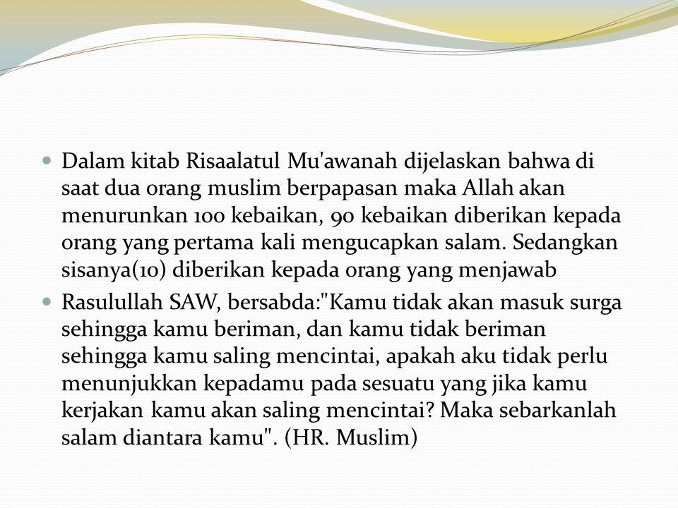  Dalam kitab Risaalatul Mu'awanah dijelaskan bahwa di saat dua orang muslim berpapasan maka Allah akan menurunkan 100 kebaikan, 90 kebaikan diberikan