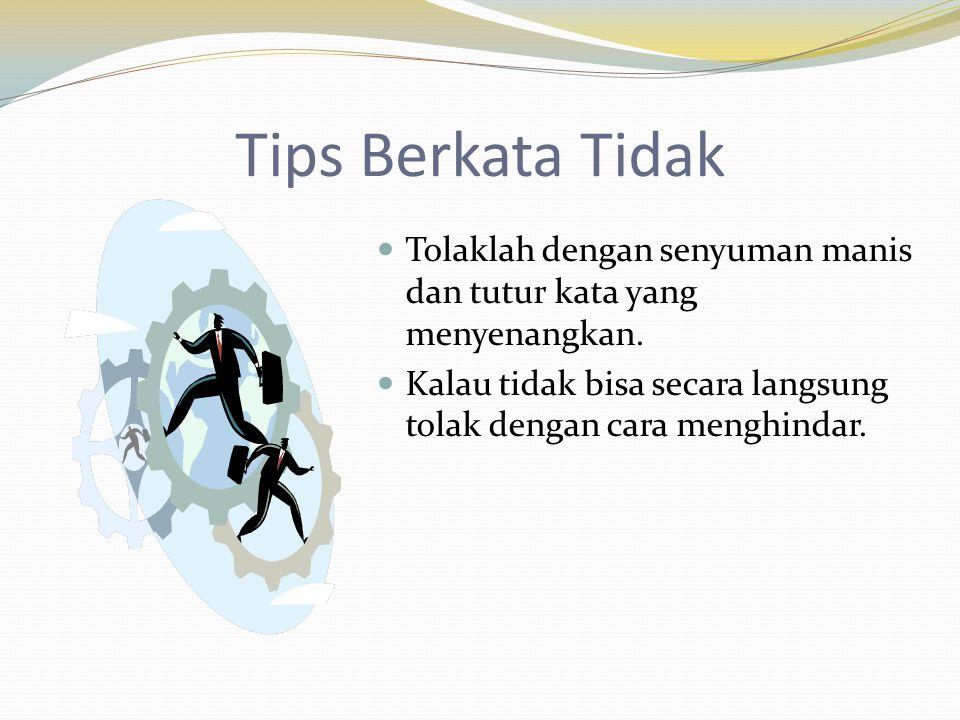 Tips Berkata Tidak  Tolaklah dengan senyuman manis dan tutur kata yang menyenangkan.  Kalau tidak bisa secara langsung tolak dengan cara menghindar.