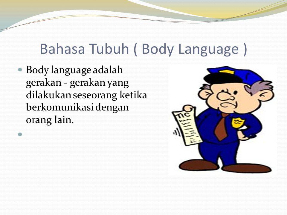 Bahasa Tubuh ( Body Language )  Body language adalah gerakan - gerakan yang dilakukan seseorang ketika berkomunikasi dengan orang lain. 