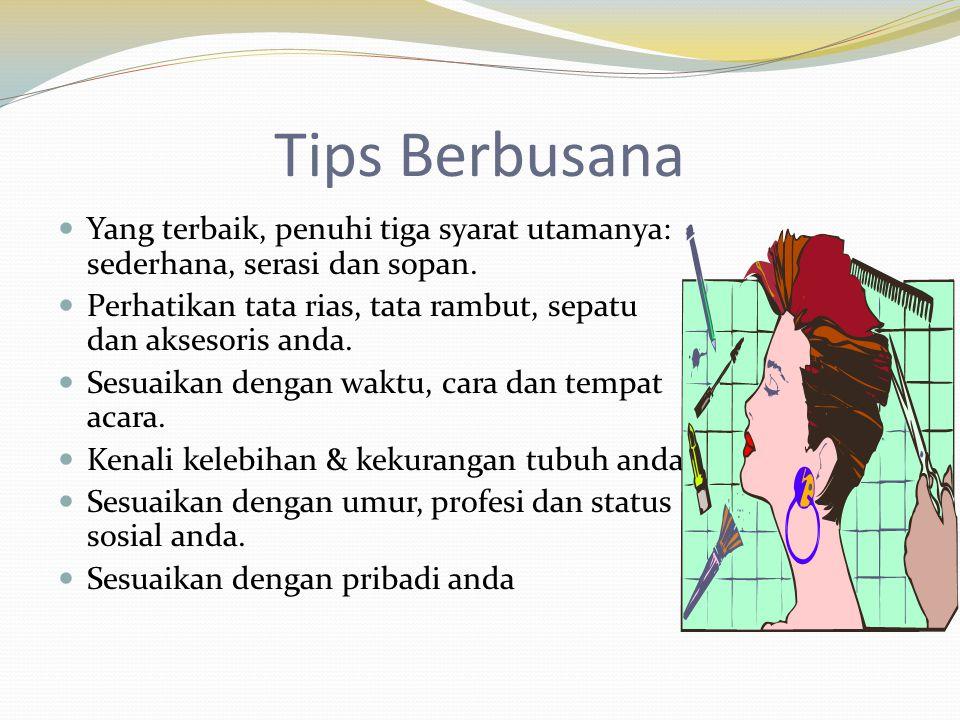 Tips Berbusana  Yang terbaik, penuhi tiga syarat utamanya: sederhana, serasi dan sopan.  Perhatikan tata rias, tata rambut, sepatu dan aksesoris and