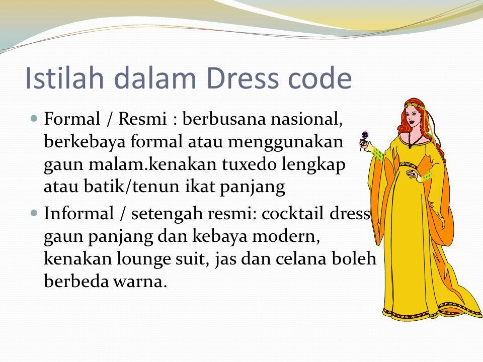 Istilah dalam Dress code  Formal / Resmi : berbusana nasional, berkebaya formal atau menggunakan gaun malam.kenakan tuxedo lengkap atau batik/tenun i
