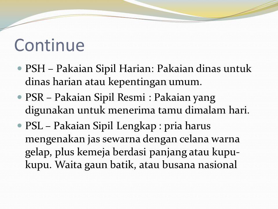 Continue  PSH – Pakaian Sipil Harian: Pakaian dinas untuk dinas harian atau kepentingan umum.  PSR – Pakaian Sipil Resmi : Pakaian yang digunakan un