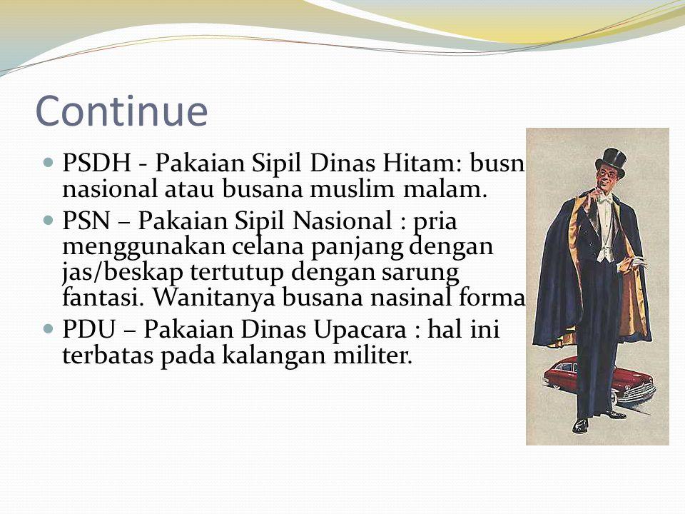 Continue  PSDH - Pakaian Sipil Dinas Hitam: busna nasional atau busana muslim malam.  PSN – Pakaian Sipil Nasional : pria menggunakan celana panjang