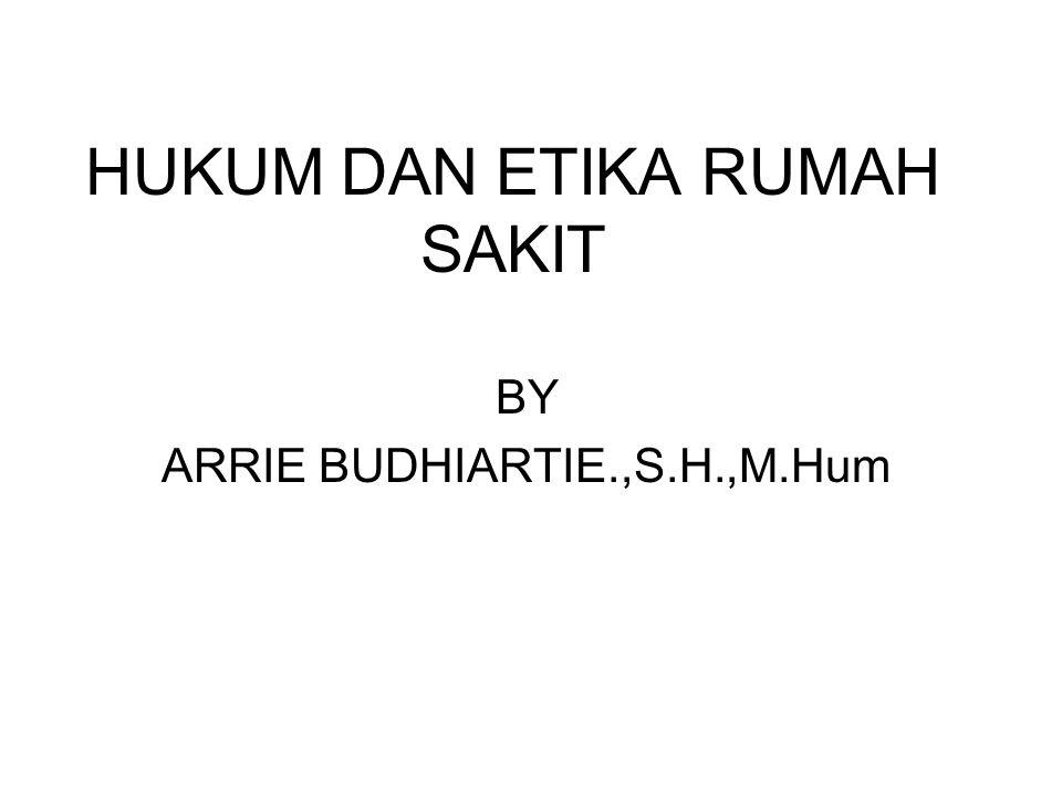 HUKUM DAN ETIKA RUMAH SAKIT BY ARRIE BUDHIARTIE.,S.H.,M.Hum