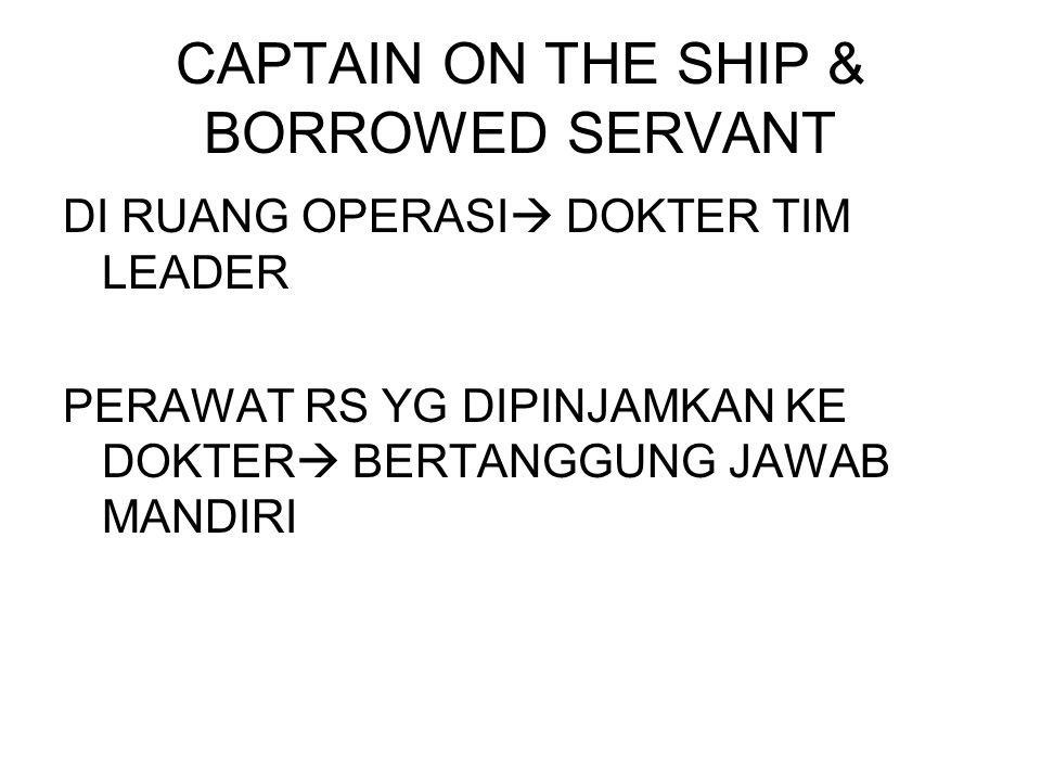 CAPTAIN ON THE SHIP & BORROWED SERVANT DI RUANG OPERASI  DOKTER TIM LEADER PERAWAT RS YG DIPINJAMKAN KE DOKTER  BERTANGGUNG JAWAB MANDIRI