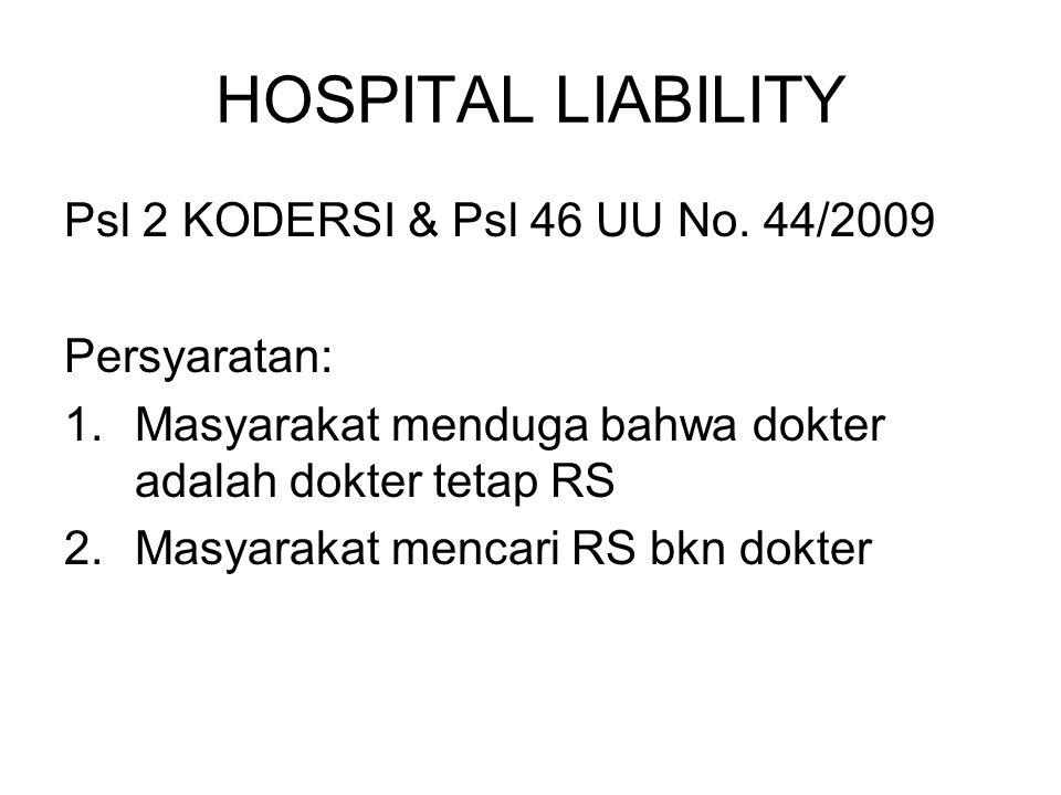HOSPITAL LIABILITY Psl 2 KODERSI & Psl 46 UU No. 44/2009 Persyaratan: 1.Masyarakat menduga bahwa dokter adalah dokter tetap RS 2.Masyarakat mencari RS