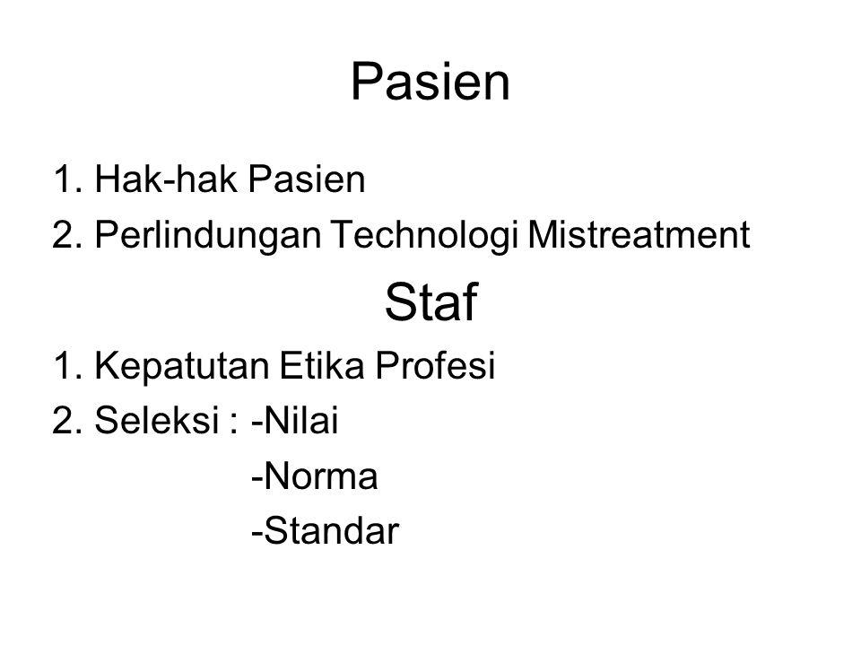 Pasien 1. Hak-hak Pasien 2. Perlindungan Technologi Mistreatment Staf 1. Kepatutan Etika Profesi 2. Seleksi :-Nilai -Norma -Standar