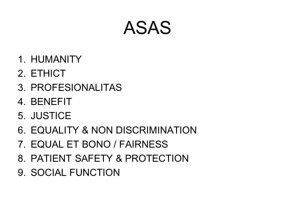 ASAS 1.HUMANITY 2.ETHICT 3.PROFESIONALITAS 4.BENEFIT 5.JUSTICE 6.EQUALITY & NON DISCRIMINATION 7.EQUAL ET BONO / FAIRNESS 8.PATIENT SAFETY & PROTECTION 9.SOCIAL FUNCTION