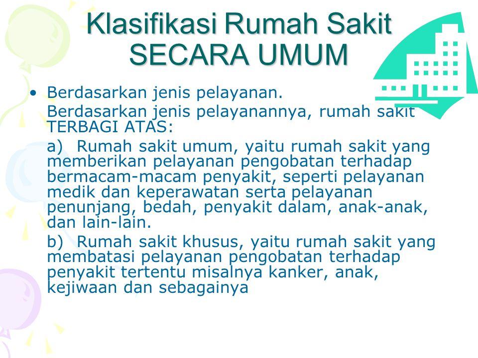 Klasifikasi Rumah Sakit SECARA UMUM •Berdasarkan jenis pelayanan.