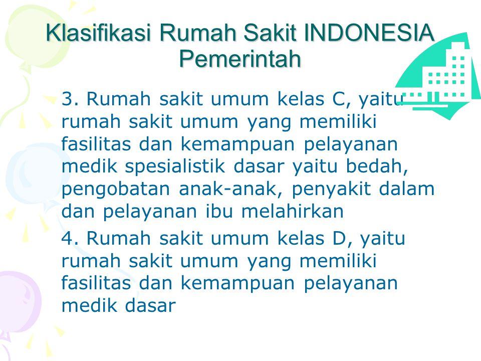 Klasifikasi Rumah Sakit INDONESIA Pemerintah 3. Rumah sakit umum kelas C, yaitu rumah sakit umum yang memiliki fasilitas dan kemampuan pelayanan medik