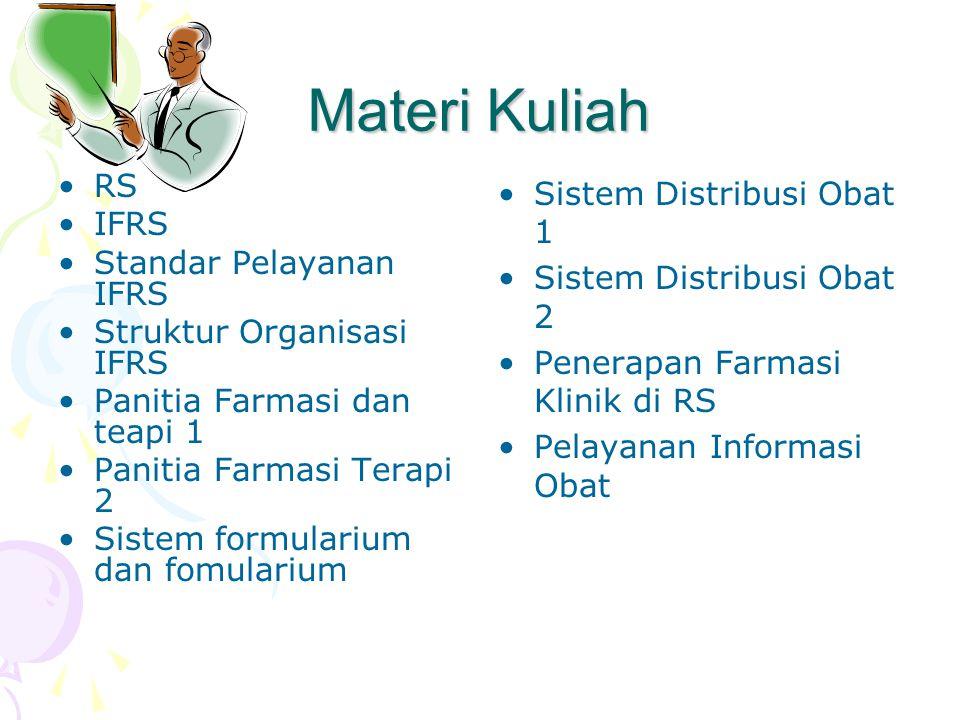 Materi Kuliah •RS •IFRS •Standar Pelayanan IFRS •Struktur Organisasi IFRS •Panitia Farmasi dan teapi 1 •Panitia Farmasi Terapi 2 •Sistem formularium d