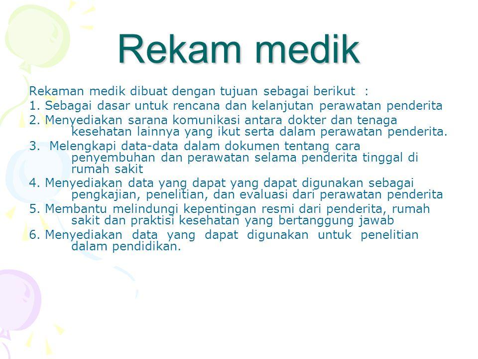 Rekam medik Rekaman medik dibuat dengan tujuan sebagai berikut : 1. Sebagai dasar untuk rencana dan kelanjutan perawatan penderita 2. Menyediakan sara