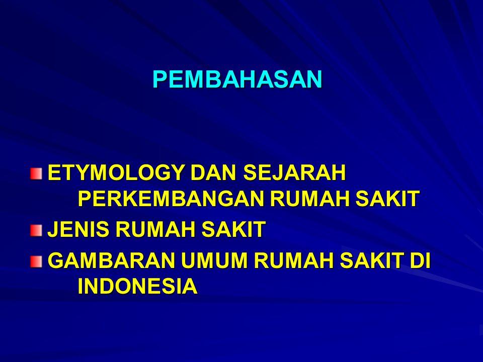 PEMBAHASAN ETYMOLOGY DAN SEJARAH PERKEMBANGAN RUMAH SAKIT JENIS RUMAH SAKIT GAMBARAN UMUM RUMAH SAKIT DI INDONESIA